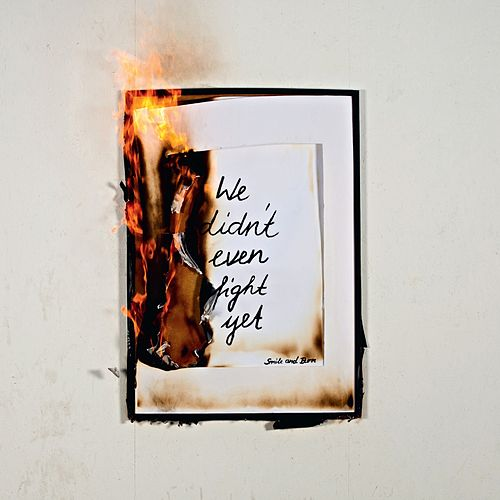 We Didn't Even Fight Yet by Smile And Burn