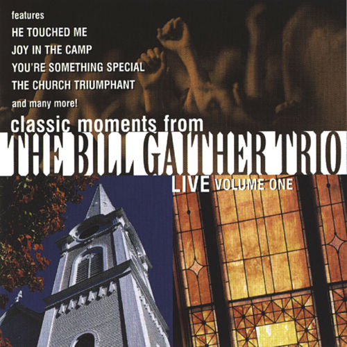 Classic Moments From The Bill Gaither Trio by Bill & Gloria Gaither