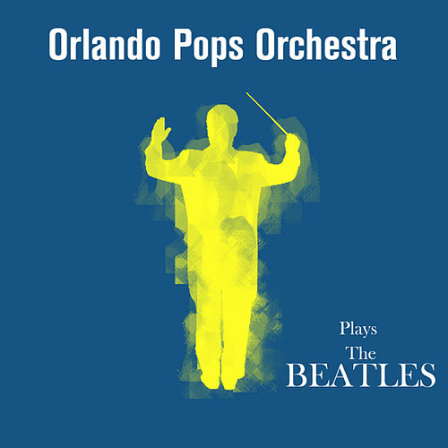The Orlando Pops Orchestra Plays The Beatles by Orlando Pops Orchestra