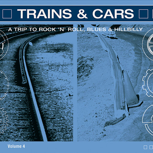 Trains & Cars - A Trip To Rock 'n' Roll de Various Artists