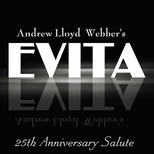 Evita: 25th Anniversary Salute by Andrew Lloyd Webber