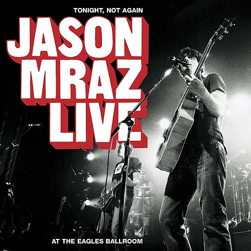 Tonight, Not Again: Live At The Eagles Ballroom by Jason Mraz