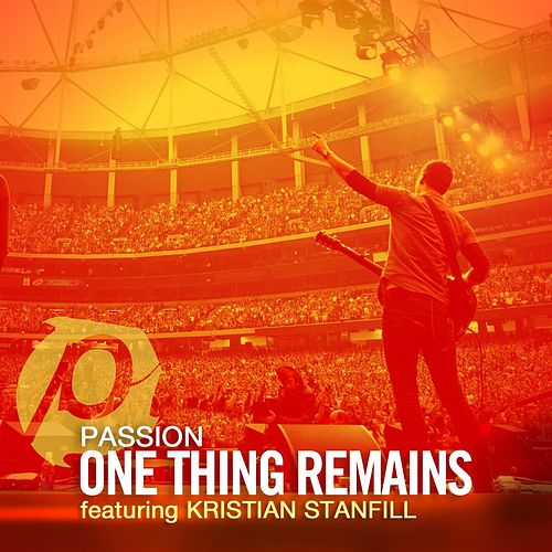 One Thing Remains (Radio Version) [feat. Kristian Stanfill] de Passion
