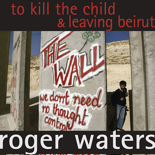 To Kill The Child / Leaving Beirut de Roger Waters