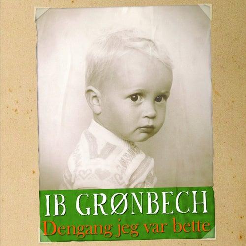 Dengang Jeg Var Bette fra Ib Grønbech