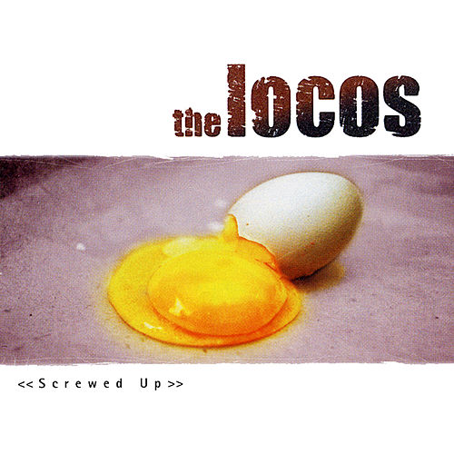 Screwed up by The Locos