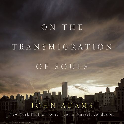 On The Transmigration Of Souls by John Adams