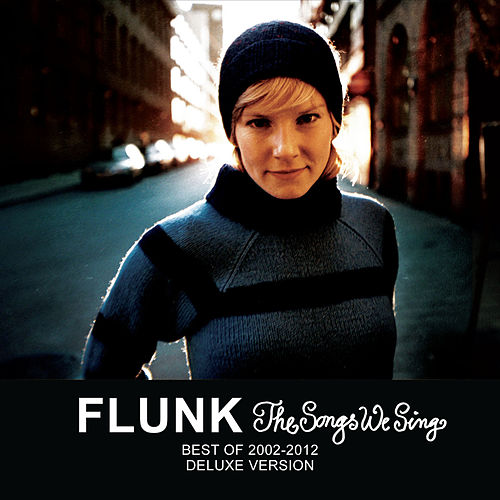 The Songs We Sing - Best Of 2002-2012 - Deluxe Version de Flunk