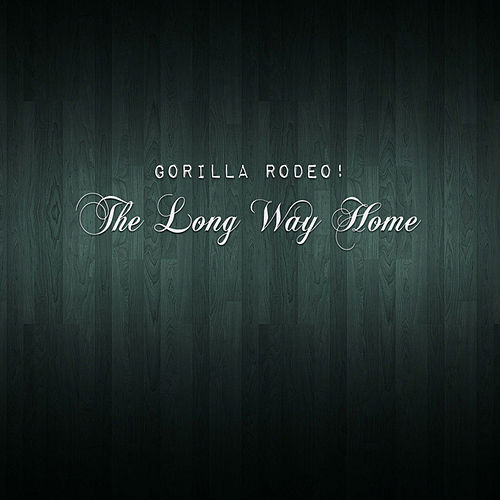 The Long Way Home von Gorilla Rodeo!