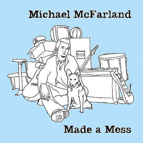 Made a Mess by Michael McFarland