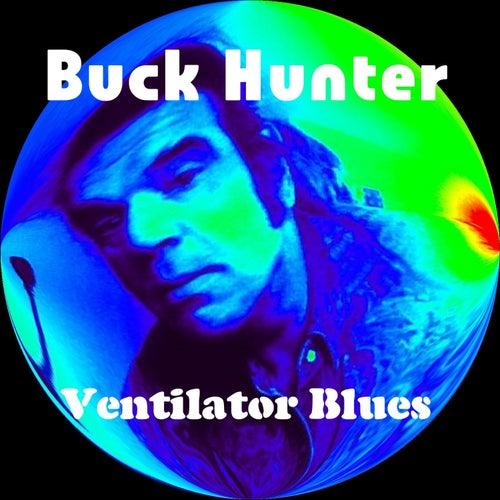 Ventilator Blues - Single by Buck Hunter