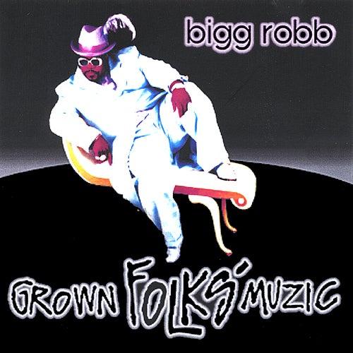 Grown Folks Muzic by Bigg Robb