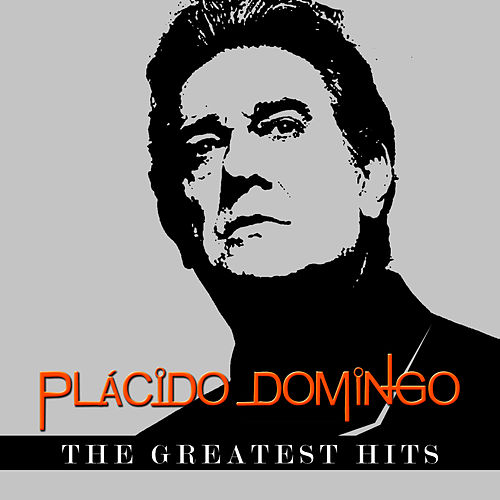 Plácido Domingo - The Greatest Hits by Placido Domingo