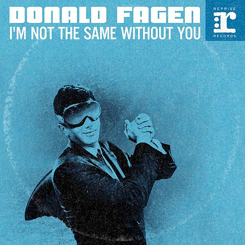I'm Not The Same Without You by Donald Fagen