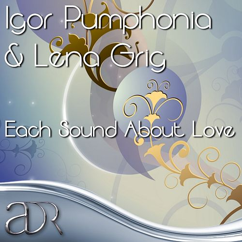 Each Sound About Love by Igor Pumphonia