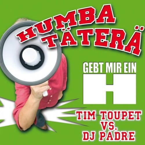 Humba Täterä (Gebt mir ein H vs. DJ Padre) von Tim Toupet