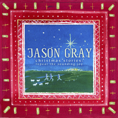 Christmas Stories: Repeat the Sounding Joy de Jason Gray