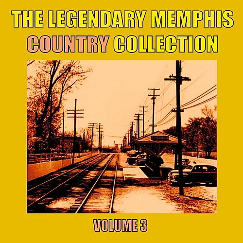 The Legendary Memphis Country Collection, Vol. 3 by Various Artists