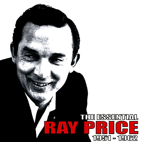 The Essential Ray Price 1951-1962 by Ray Price