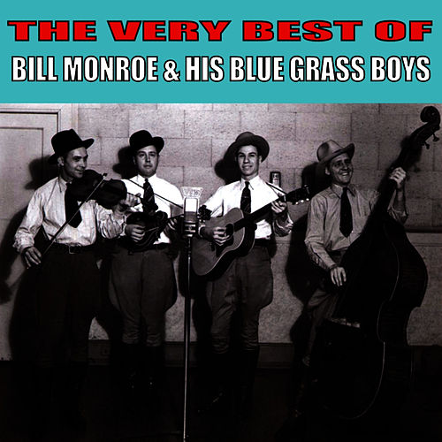 The Very Best of Bill Monroe & His Blue Grass Boys by Bill Monroe & His Bluegrass Boys