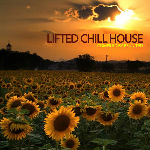 Lifted Chill House (Compiled by ReUnited) von Various Artists