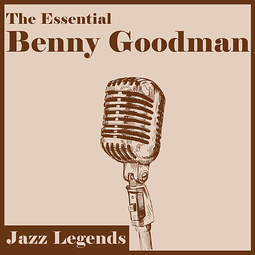 Jazz Legends: The Essential Benny Goodman by Various Artists