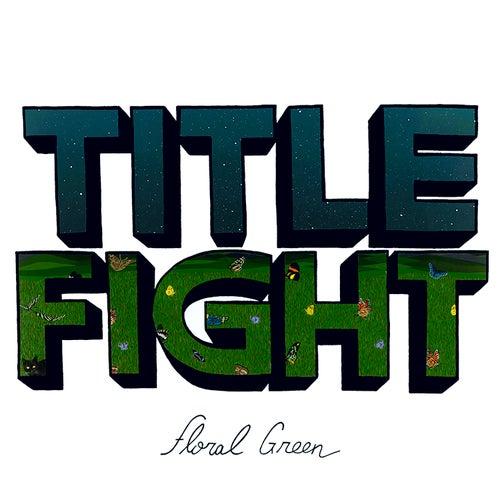 Floral Green de Title Fight