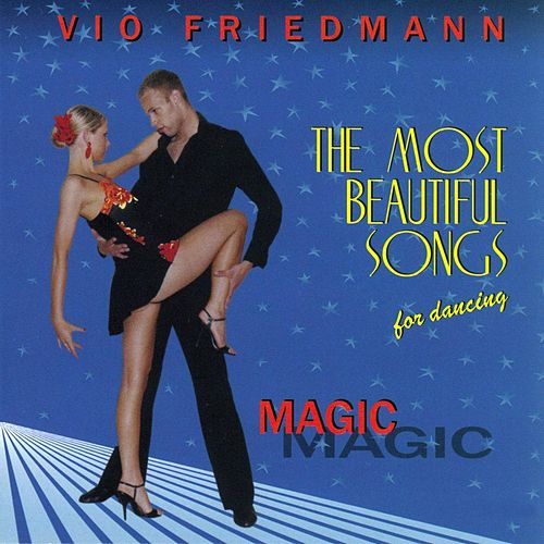 The Most Beautiful Songs For Dancing - Magic von Vio Friedmann