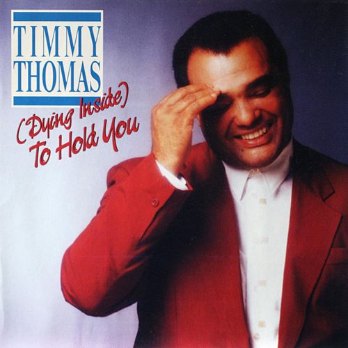 (Dying Inside) To Hold You by Timmy Thomas