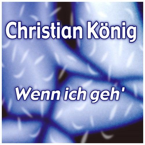 Wenn ich geh' von Christian König