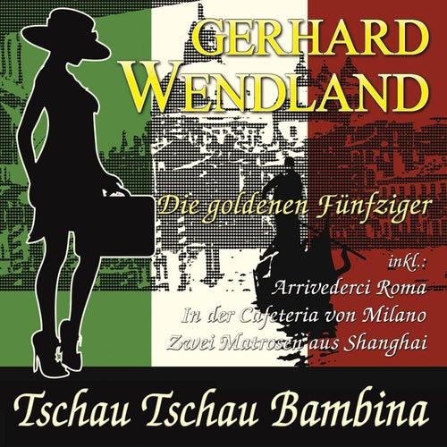 Tschau Tschau Bambina - Die goldenen Fünfziger by Gerhard Wendland
