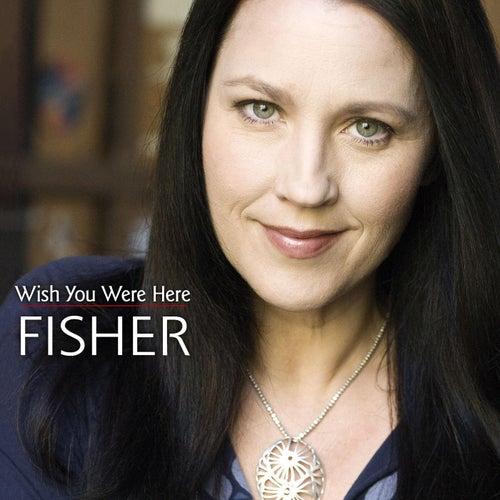 Wish You Were Here von Fisher