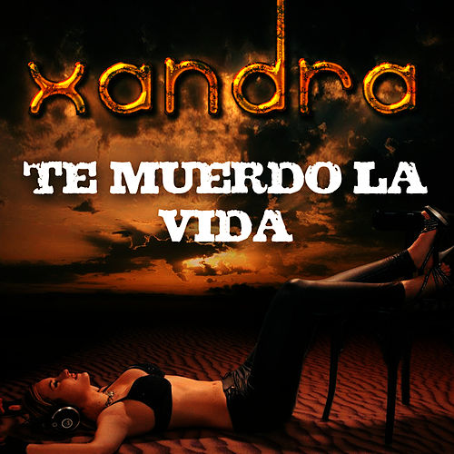 Te Muerdo la Vida (Si Tu Me Dices Ven) by Xandra