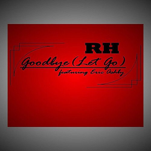 Goodbye(Let Go) [Feat. Eric Ashby] de Rh