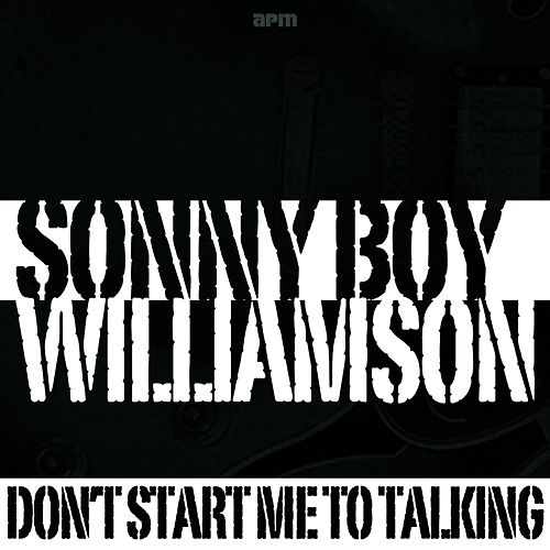 Don't Start Me to Talking de Sonny Boy Williamson