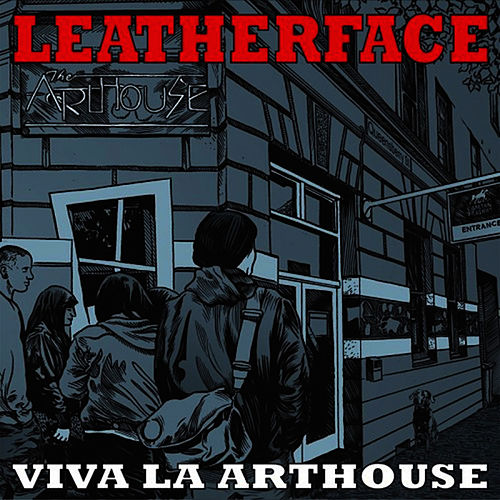 Viva La Arthouse by Leatherface