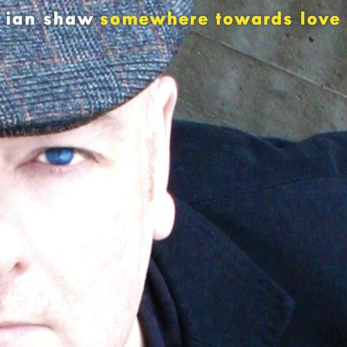 Somewhere Towards Love by Ian Shaw