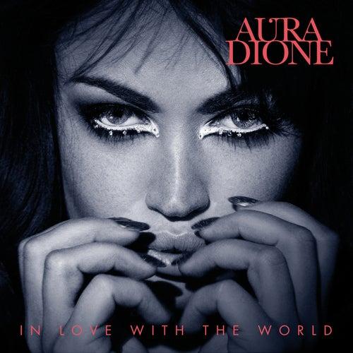 In Love With The World von Aura (formerly Aura Dione)
