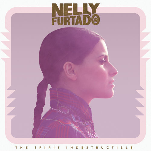 The Spirit Indestructible (Deluxe Version) by Nelly Furtado