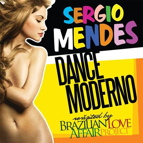 Dance Moderno Revisited By Brazilian Love Affair Project by Sergio Mendes