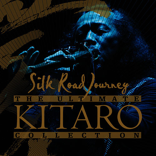 The Ultimate Kitaro Collection : Silk Road Journey de Kitaro