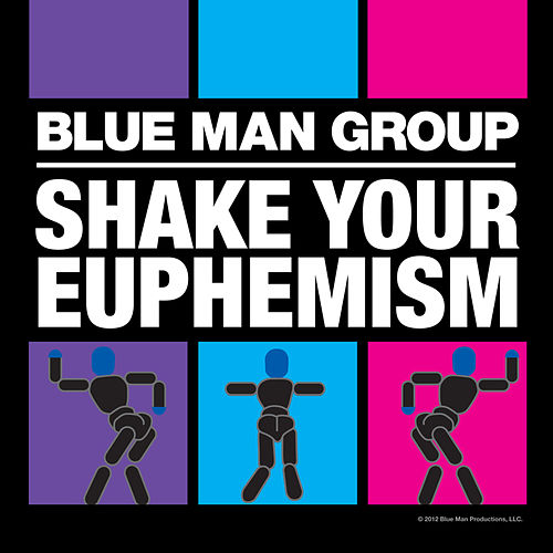 Shake Your Euphemism de Blue Man Group