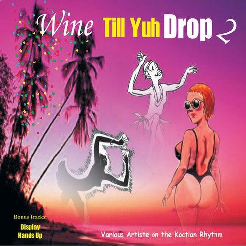 Wine Till Yuh Drop 2 von Various Artists