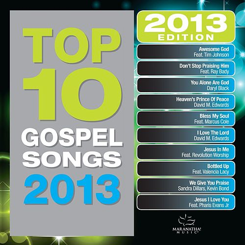 Top 10 Gospel Songs 2013 by Maranatha! Gospel