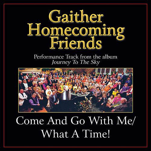 Come and Go With Me / What a Time! (Medley) Performance Tracks by Bill & Gloria Gaither