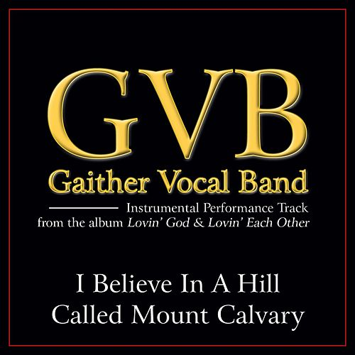 I Believe in a Hill Called Mount Calvary Performance Tracks by Gaither Vocal Band