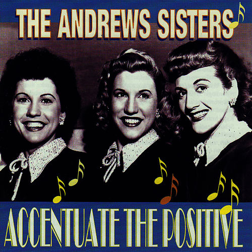 Accentuate The Positive by The Andrews Sisters
