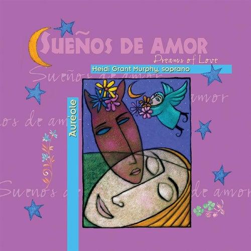 Suenos De Amor: Dreams Of Love by Heidi Grant Murphy