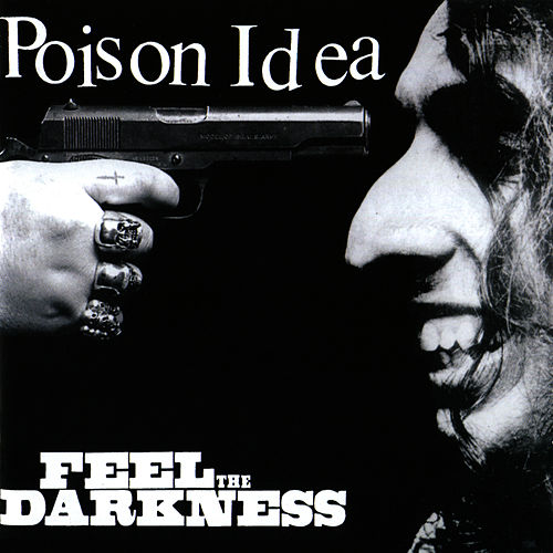 Feel the Darkness von Poison Idea
