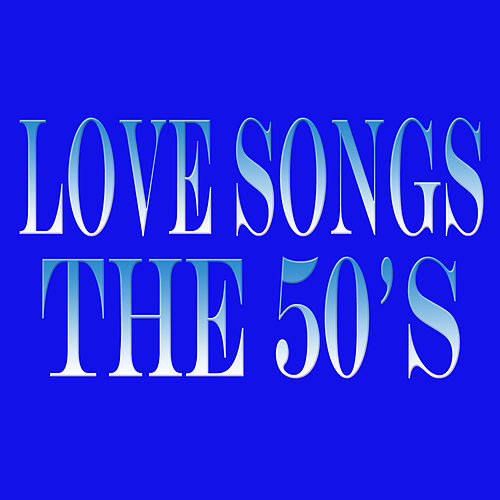 Love Songs... The 50's by Various Artists